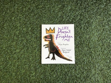 """""""LIFE doesn't Frighted ME"""" by Maya Angelou & Jean-Michel Basquiat"""