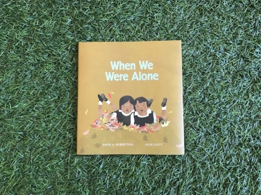 """When We were Alone"" by David A. Robertson & Julie Flett"